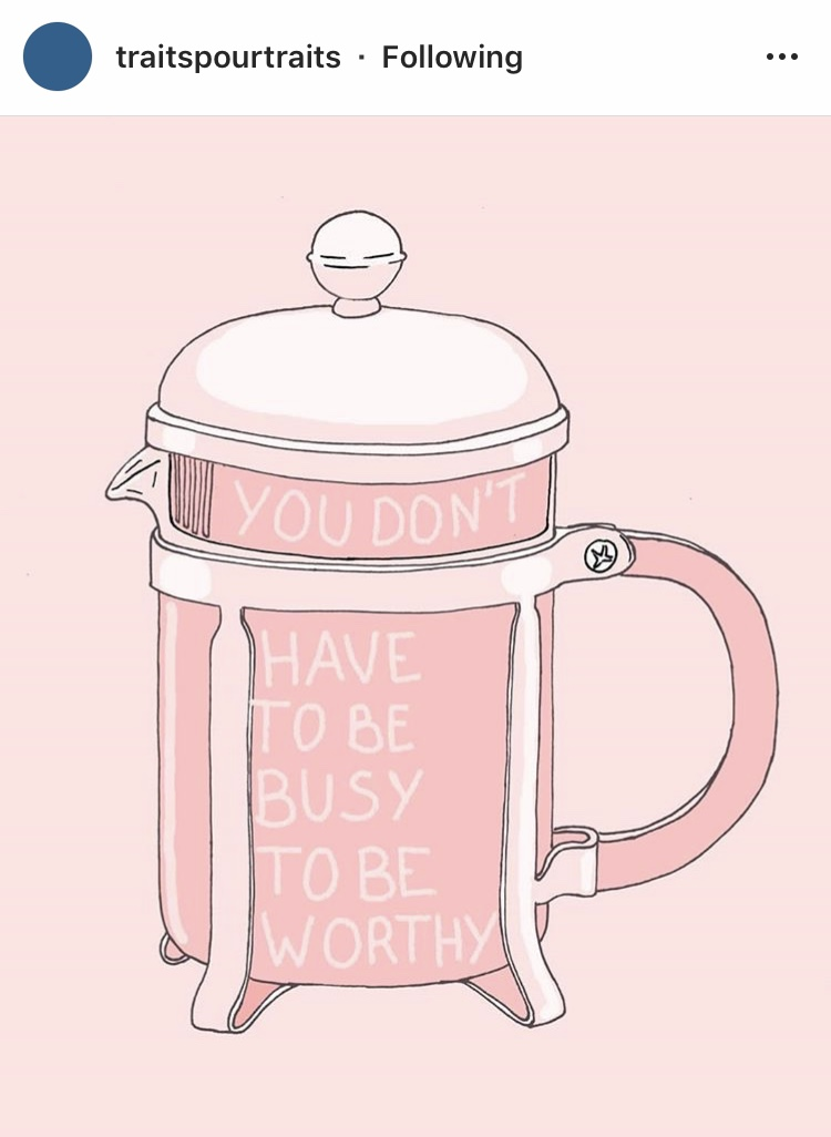 "image description: drawing of a pink French press on a pink striped background with all caps text on the French press reading ""You don't have to be busy to be worthy"""