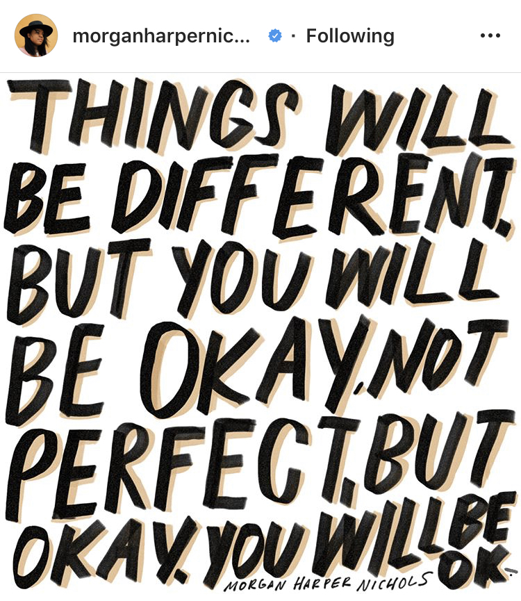 "image description: all caps bold black text with light brown shadow reads ""Things will be different, but you will be okay, not perfect, but okay. You will be ok."""