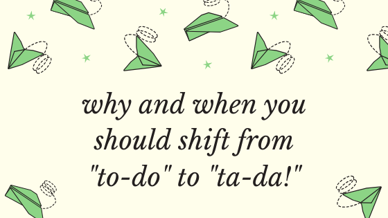 2.47: Why and When You Should Shift From To-Do to Ta-Da