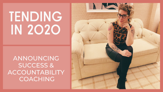 2.51: Tending in 2020 + Announcing Success & Accountability Coaching
