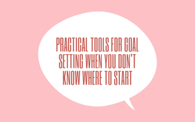Practical Tools for Goal Setting When You Don't Know Where to Start
