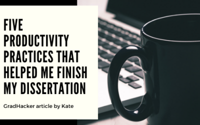 Five Productivity Practices that Helped Me Finish My Dissertation (GradHacker)