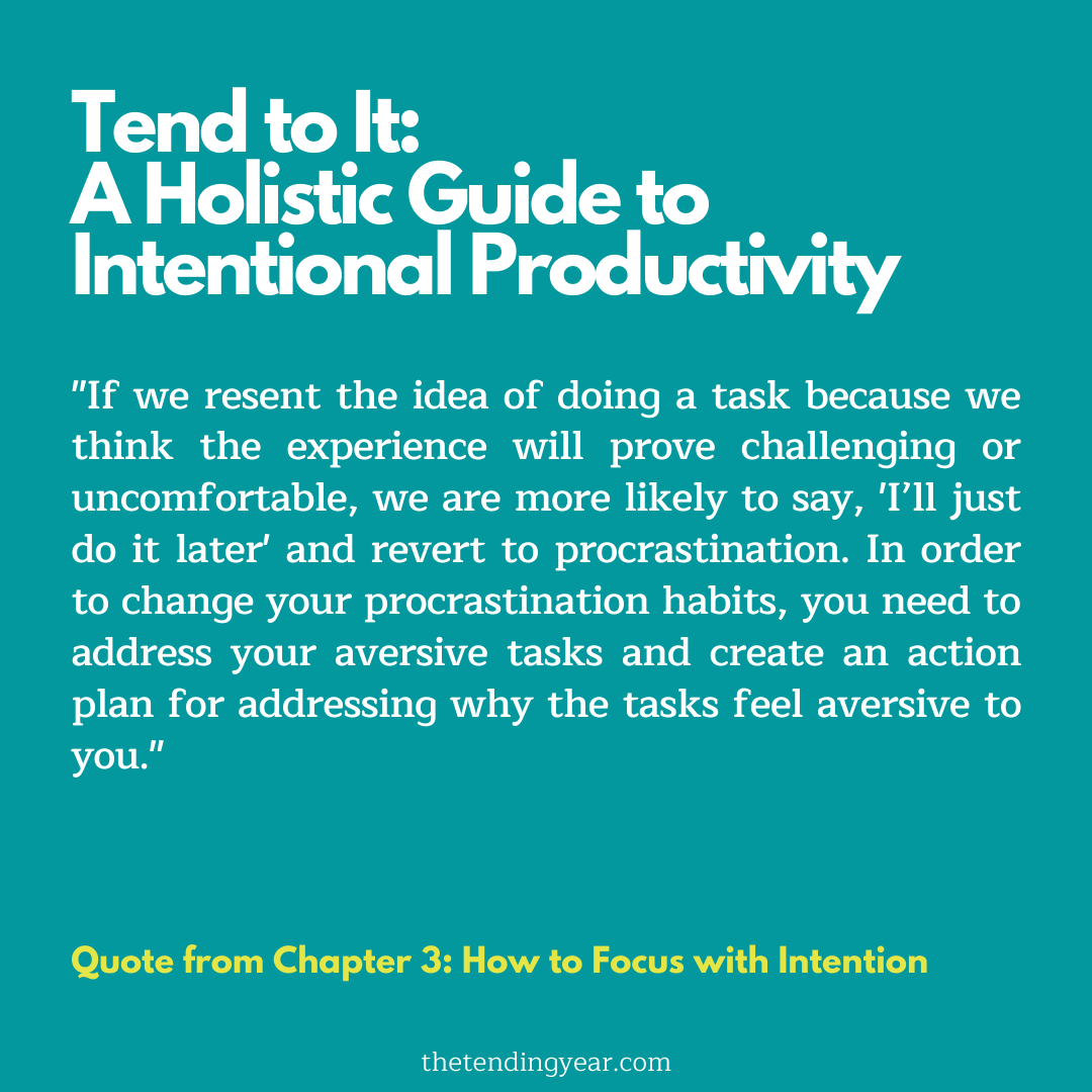 """If we resent the idea of doing a task because we think the experience will prove challenging or uncomfortable, we are more likely to say, 'I'll just do it later' and revert to procrastination. In order to change your procrastination habits, you need to address your aversive tasks and create an action plan for addressing why the tasks feel aversive to you."""